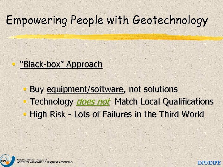 """Empowering People with Geotechnology § """"Black-box"""" Approach § Buy equipment/software, not solutions § Technology"""