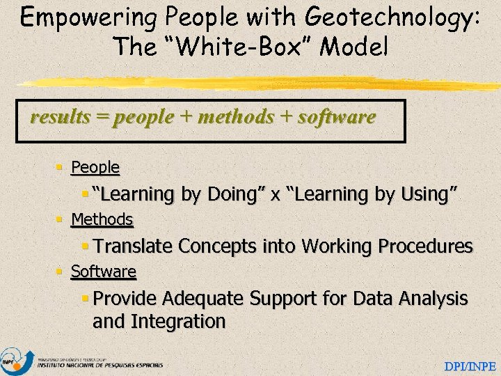 """Empowering People with Geotechnology: The """"White-Box"""" Model results = people + methods + software"""
