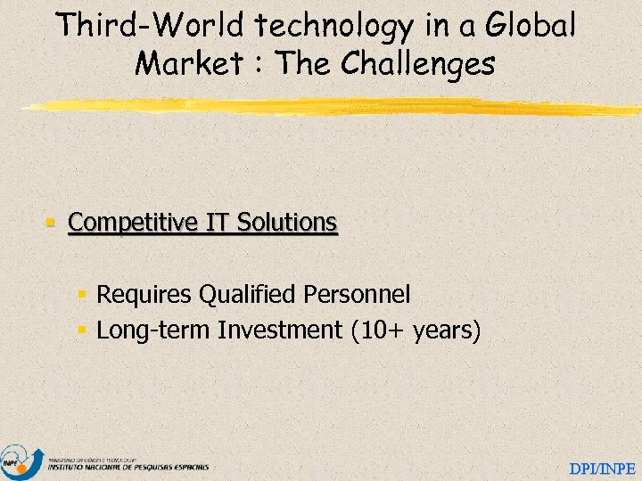 Third-World technology in a Global Market : The Challenges § Competitive IT Solutions §