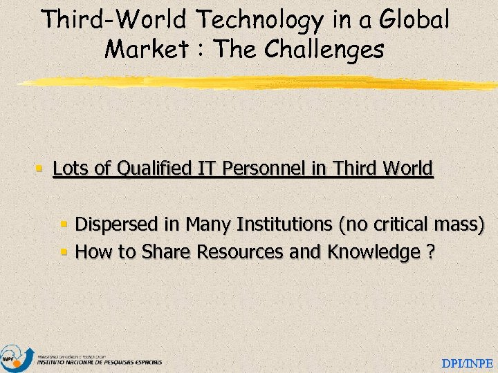 Third-World Technology in a Global Market : The Challenges § Lots of Qualified IT