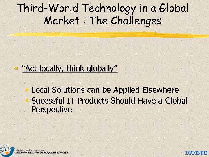 """Third-World Technology in a Global Market : The Challenges § """"Act locally, think globally"""""""