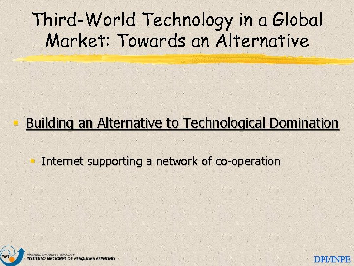 Third-World Technology in a Global Market: Towards an Alternative § Building an Alternative to
