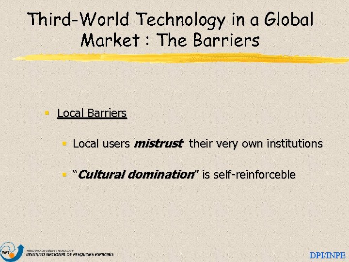 Third-World Technology in a Global Market : The Barriers § Local users mistrust their