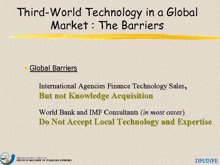 Third-World Technology in a Global Market : The Barriers § Global Barriers International Agencies