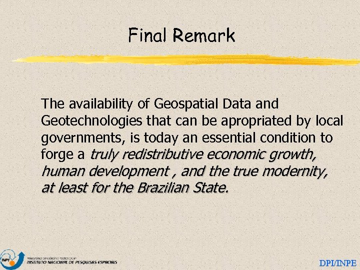 Final Remark The availability of Geospatial Data and Geotechnologies that can be apropriated by