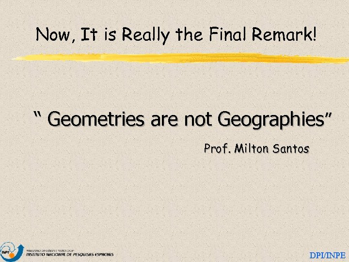 """Now, It is Really the Final Remark! """" Geometries are not Geographies"""" Prof. Milton"""