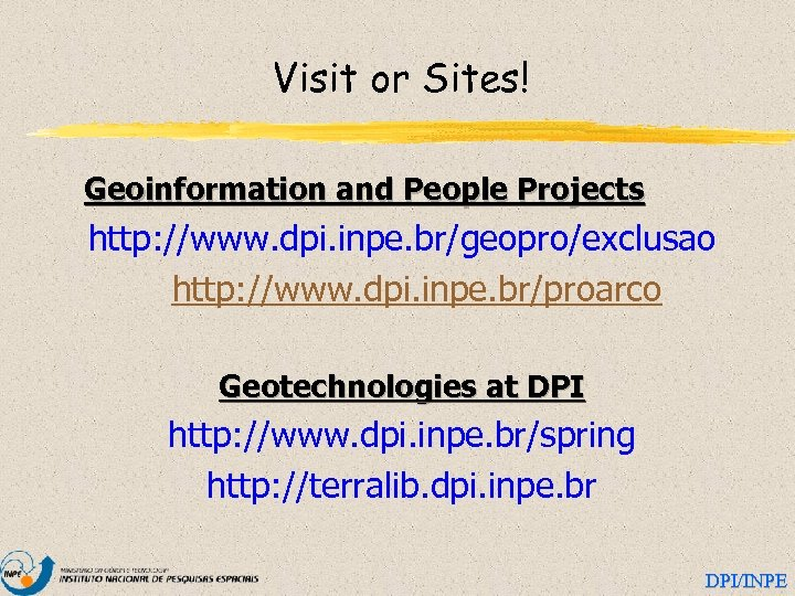 Visit or Sites! Geoinformation and People Projects http: //www. dpi. inpe. br/geopro/exclusao http: //www.