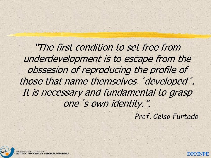 """""""The first condition to set free from underdevelopment is to escape from the obssesion"""