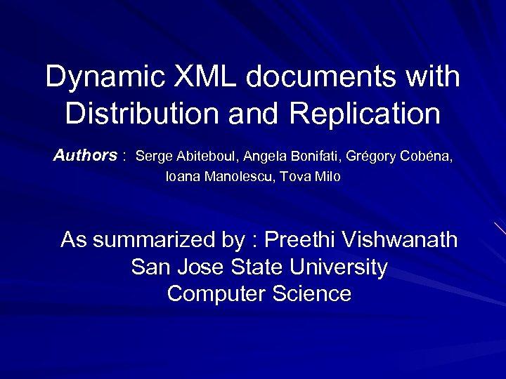 Dynamic XML documents with Distribution and Replication Authors : Serge Abiteboul, Angela Bonifati, Grégory