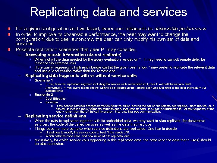 Replicating data and services For a given configuration and workload, every peer measures its