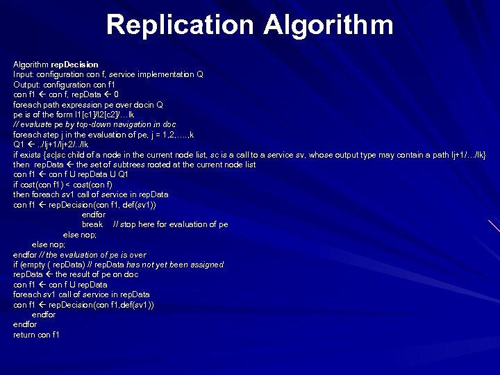 Replication Algorithm rep. Decision Input: configuration con f, service implementation Q Output: configuration con