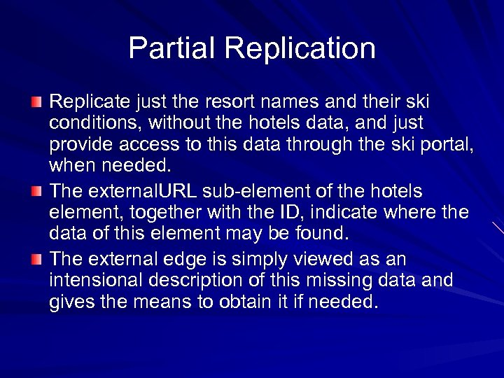 Partial Replication Replicate just the resort names and their ski conditions, without the hotels