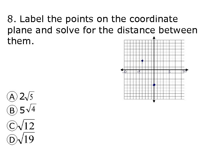 8. Label the points on the coordinate plane and solve for the distance between