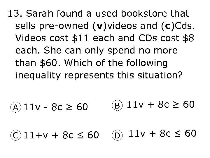 13. Sarah found a used bookstore that sells pre-owned (v)videos and (c)Cds. Videos cost