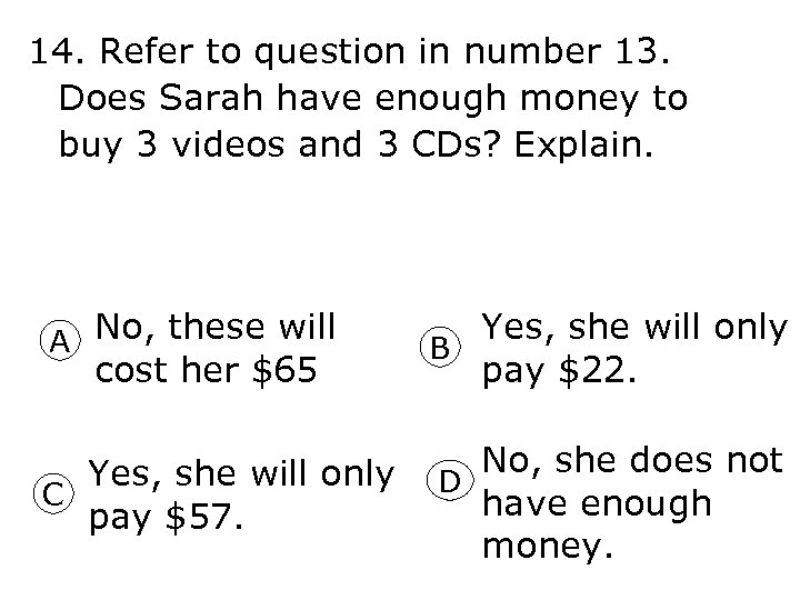 14. Refer to question in number 13. Does Sarah have enough money to buy