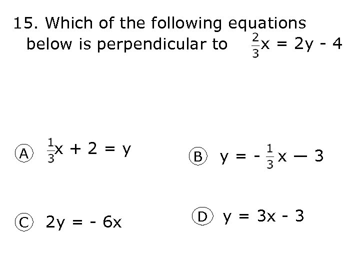 15. Which of the following equations x = 2 y - 4 below is