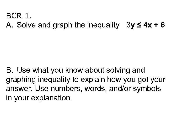 BCR 1. A. Solve and graph the inequality 3 y ≤ 4 x +