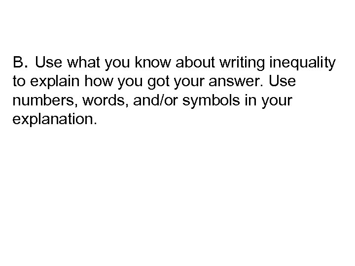 B. Use what you know about writing inequality to explain how you got your