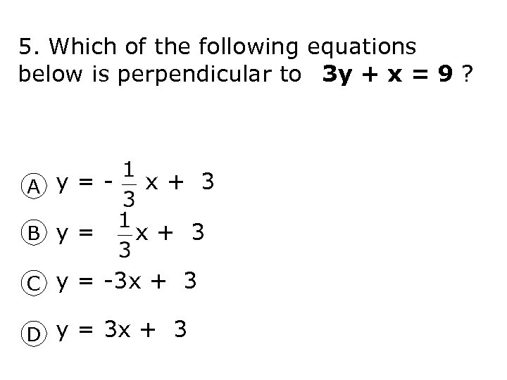 5. Which of the following equations below is perpendicular to 3 y + x