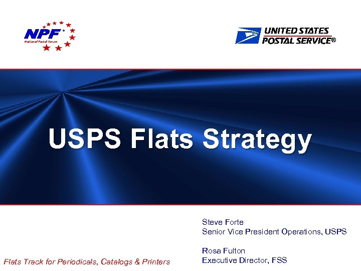 ® ® National Postal Forum USPS Flats Strategy Steve Forte Senior Vice President Operations,