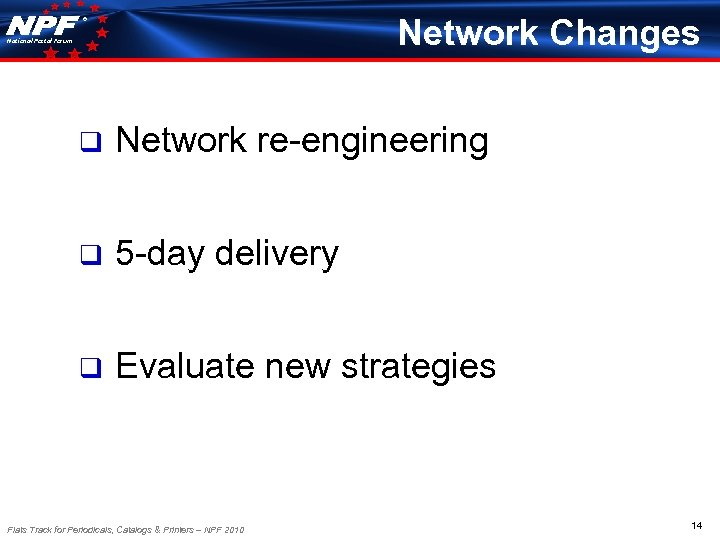 Network Changes ® National Postal Forum q Network re-engineering q 5 -day delivery q