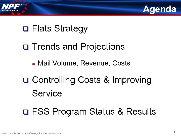 ® Agenda National Postal Forum q Flats Strategy q Trends and Projections ● Mail