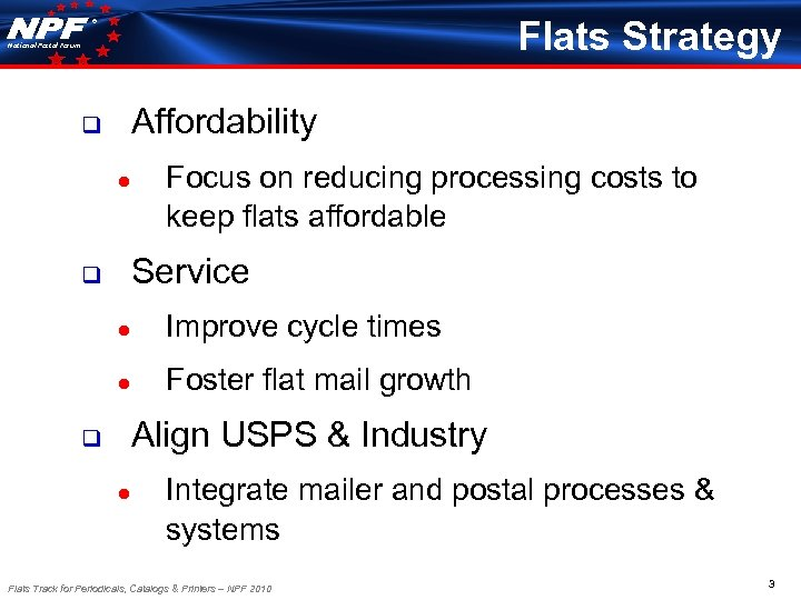 Flats Strategy ® National Postal Forum Affordability q ● Focus on reducing processing costs