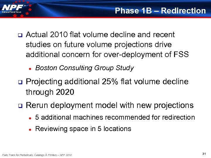® Phase 1 B – Redirection National Postal Forum q Actual 2010 flat volume