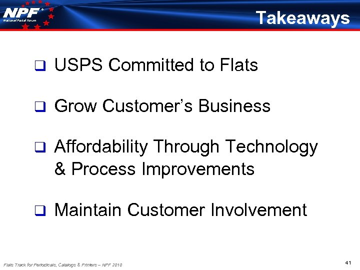 ® Takeaways National Postal Forum q USPS Committed to Flats q Grow Customer's Business