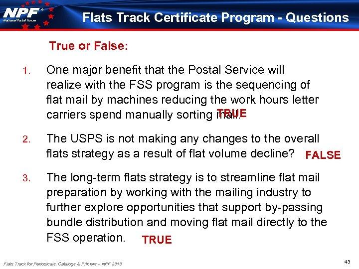 ® National Postal Forum Flats Track Certificate Program - Questions True or False: 1.