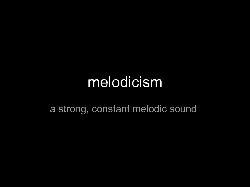 melodicism a strong, constant melodic sound