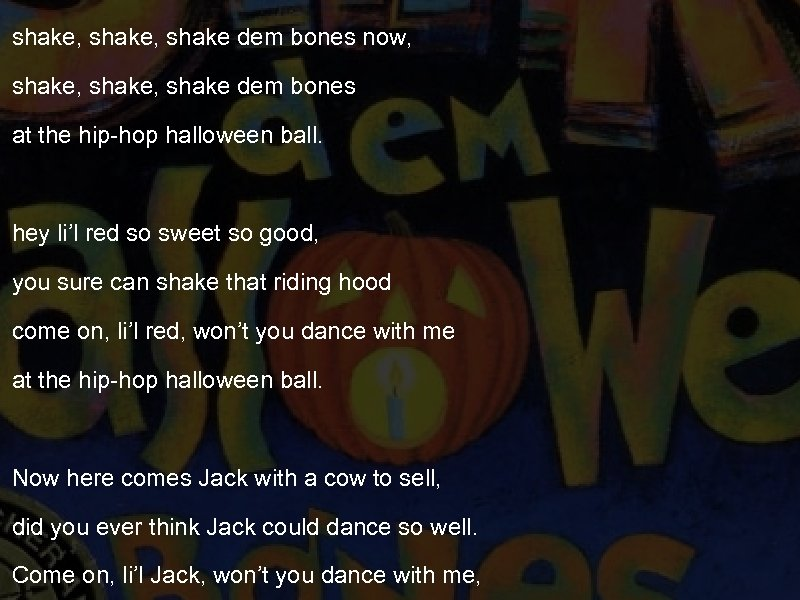 shake, shake dem bones now, shake, shake dem bones at the hip-hop halloween ball.