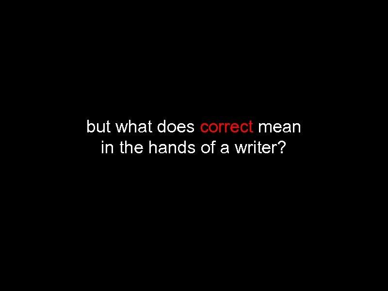 but what does correct mean in the hands of a writer?