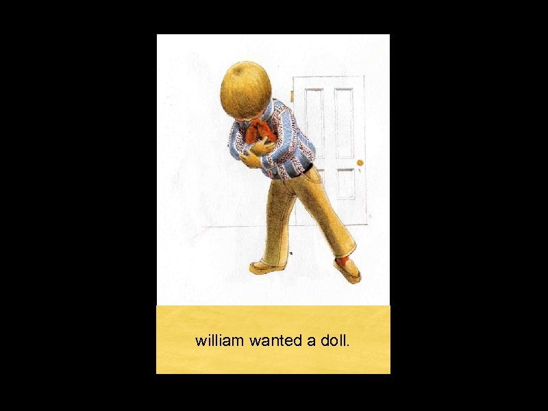 william wanted a doll.