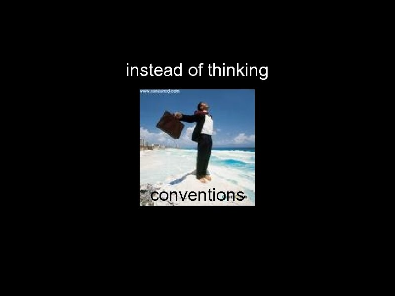 instead of thinking conventions