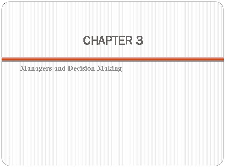 CHAPTER 3 Managers and Decision Making 1
