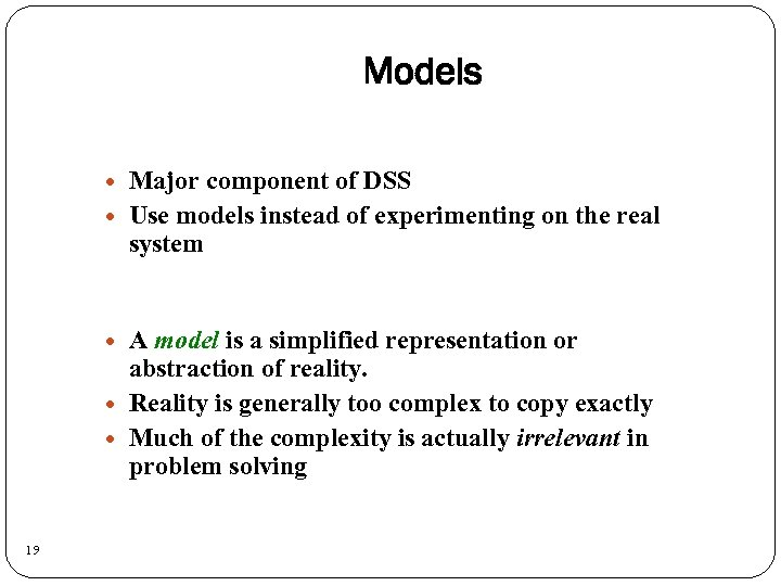 Models 19 Major component of DSS Use models instead of experimenting on the real
