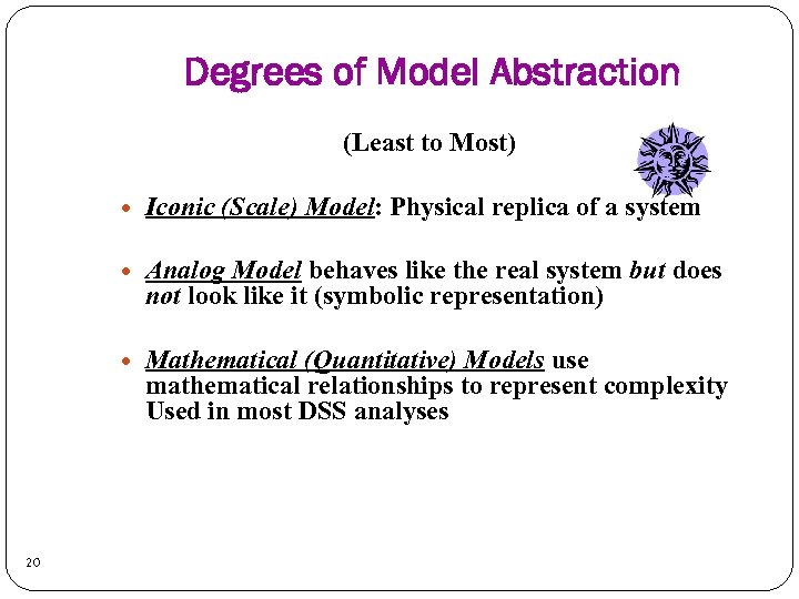 Degrees of Model Abstraction (Least to Most) Analog Model behaves like the real system