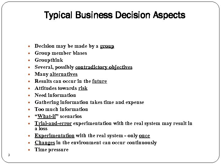 Typical Business Decision Aspects 3 Decision may be made by a group Group member
