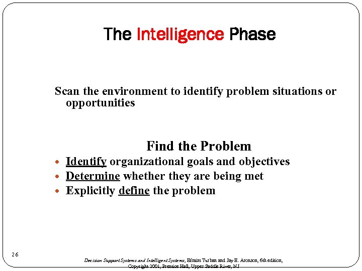 The Intelligence Phase Scan the environment to identify problem situations or opportunities Find the