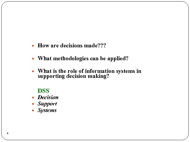 How are decisions made? ? ? What methodologies can be applied? What is