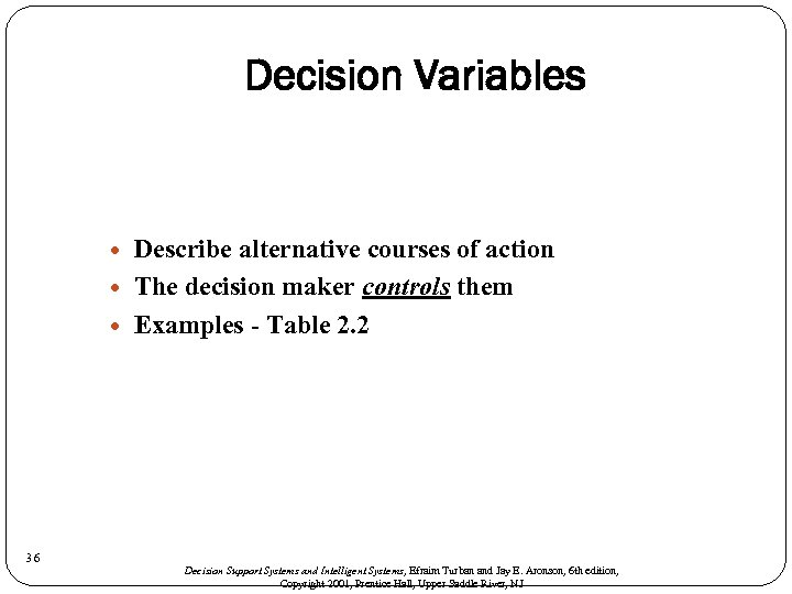 Decision Variables 36 Describe alternative courses of action The decision maker controls them Examples