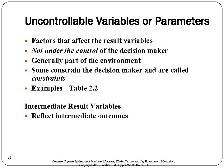 Uncontrollable Variables or Parameters Factors that affect the result variables Not under the control