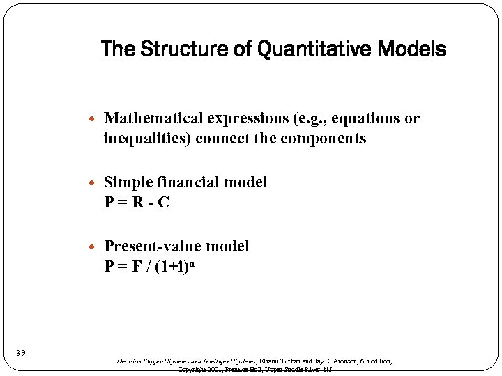 The Structure of Quantitative Models Simple financial model P=R-C 39 Mathematical expressions (e. g.