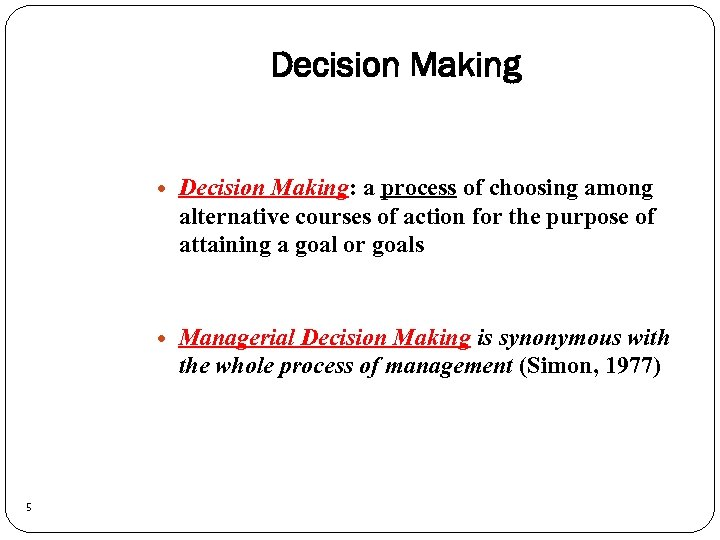 Decision Making 5 Decision Making: a process of choosing among alternative courses of action