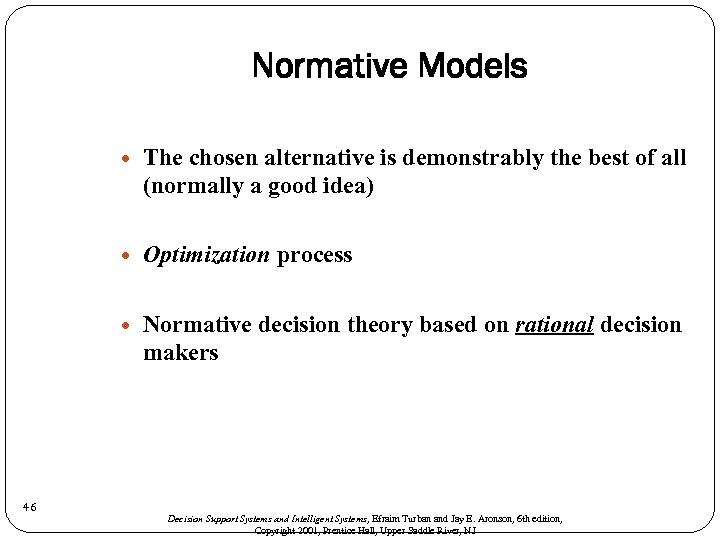 Normative Models Optimization process 46 The chosen alternative is demonstrably the best of all