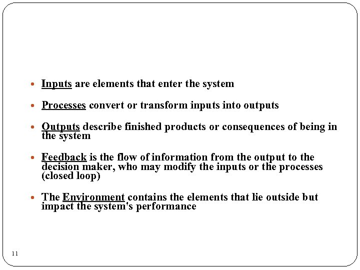 Processes convert or transform inputs into outputs Outputs describe finished products or consequences