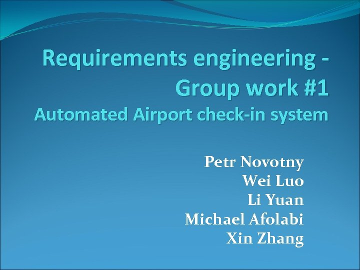 Requirements engineering Group work #1 Automated Airport check-in system Petr Novotny Wei Luo Li