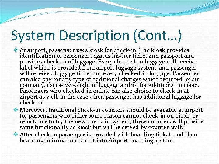 System Description (Cont…) v At airport, passenger uses kiosk for check-in. The kiosk provides