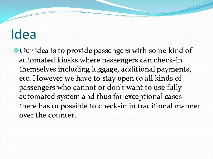 Idea v. Our idea is to provide passengers with some kind of automated kiosks